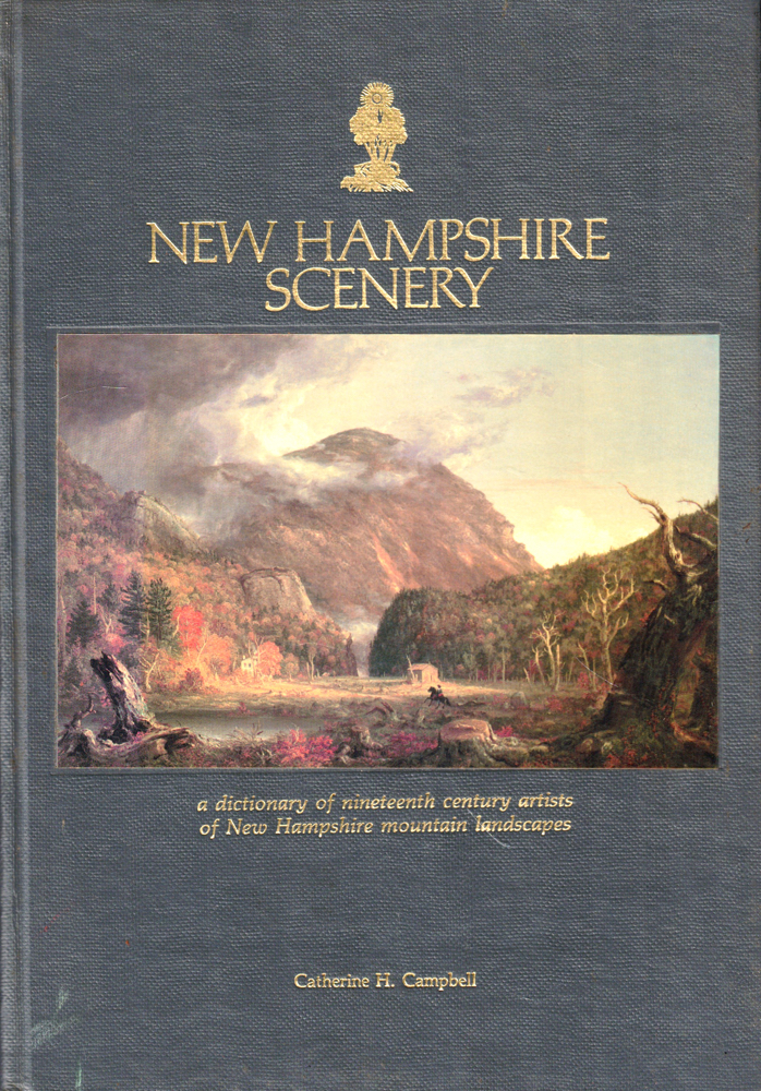 New Hampshire Scenery: A Dictionary of Nineteenth Century Artists of New Hampshire Mountain Landscapes. Catherine H. Campbell.
