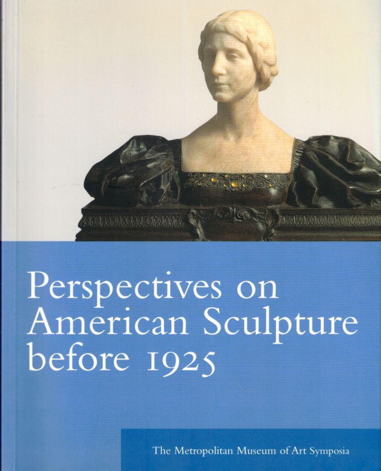 Perspectives on American Sculpture Before 1925. Thayer Tolles.
