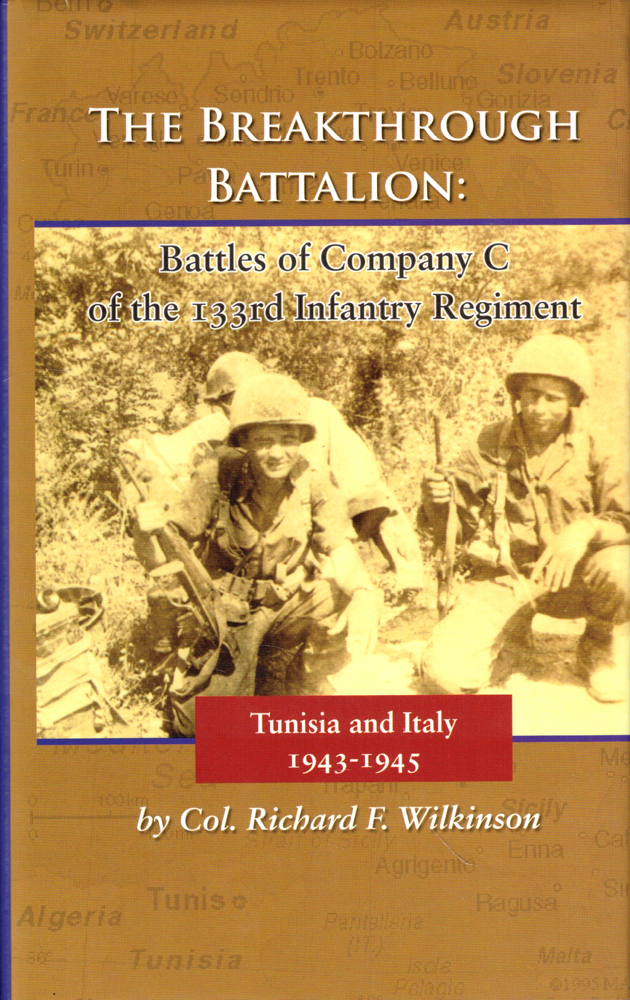 The Breakthrough Battalion: Battles of Company C of the 133rd Infantry Regiment, Tunisia and Italy 1943-1945. Richard F. Wilkinson.