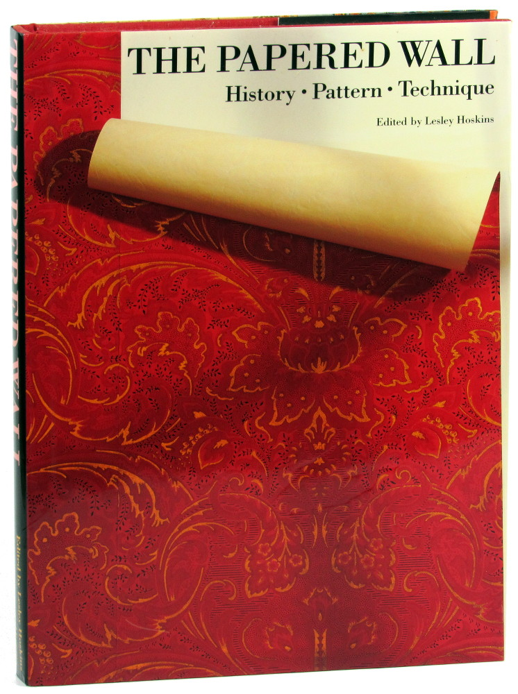 The Papered Wall: History, Pattern, Technique. Lesley Hoskins.