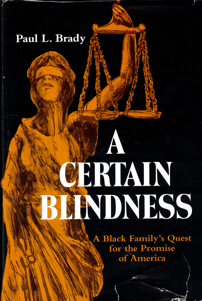 A Certain Blindness: A Black Family's Quest for the Promise of America. Brady. Paul L.