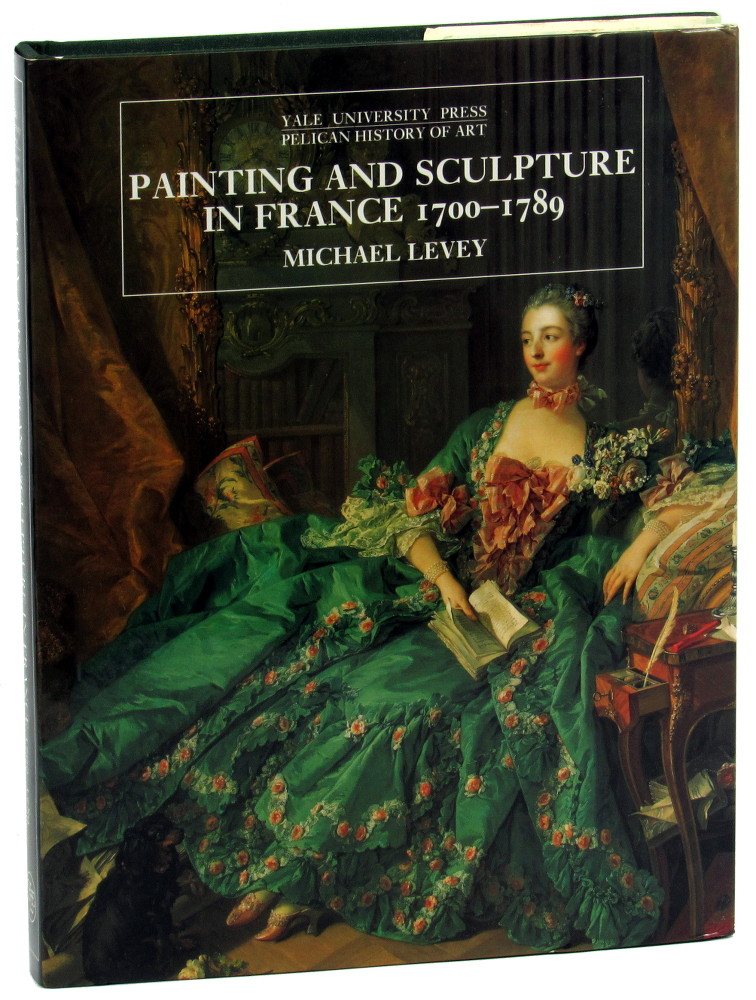 Painting and Sculpture in France 1700-1789. Michael Levey.