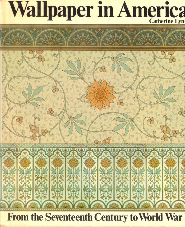 Wallpaper in America: From the Seventeenth Century to World War I. Catherine Lynn.