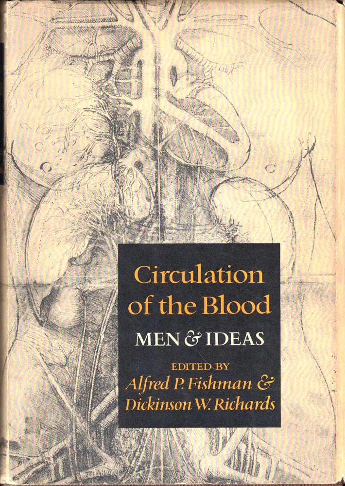 Circulation of the Blood: Men and Ideas. Alfred P. Fishman, Dickinson W. Richards.