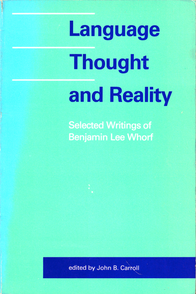 Language Tought and Reality: Selected Writings. Benjamin Lee Whorf.