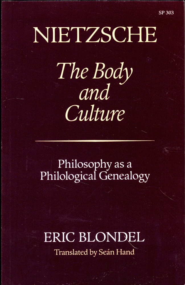 Nietzsche: The Body and Culture : Philosophy As Philological Genealogy. Eric Blondel.