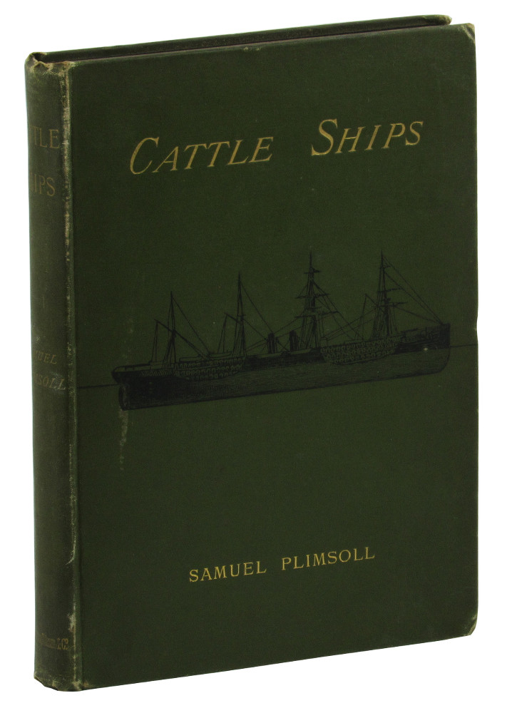 Cattle Ships: Being the Fifth Cahpter of Mr. Plimsoll's second Appeal For Our Seamen. Samuel Plimsoll.