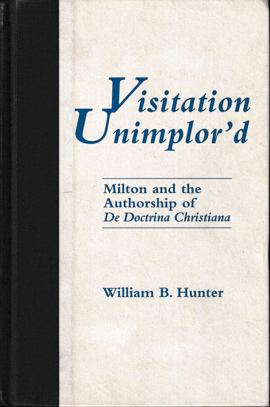 Visitation Unimplor'd: Milton and the Authorship of De Doctrina Christiana. William B. Hunter.