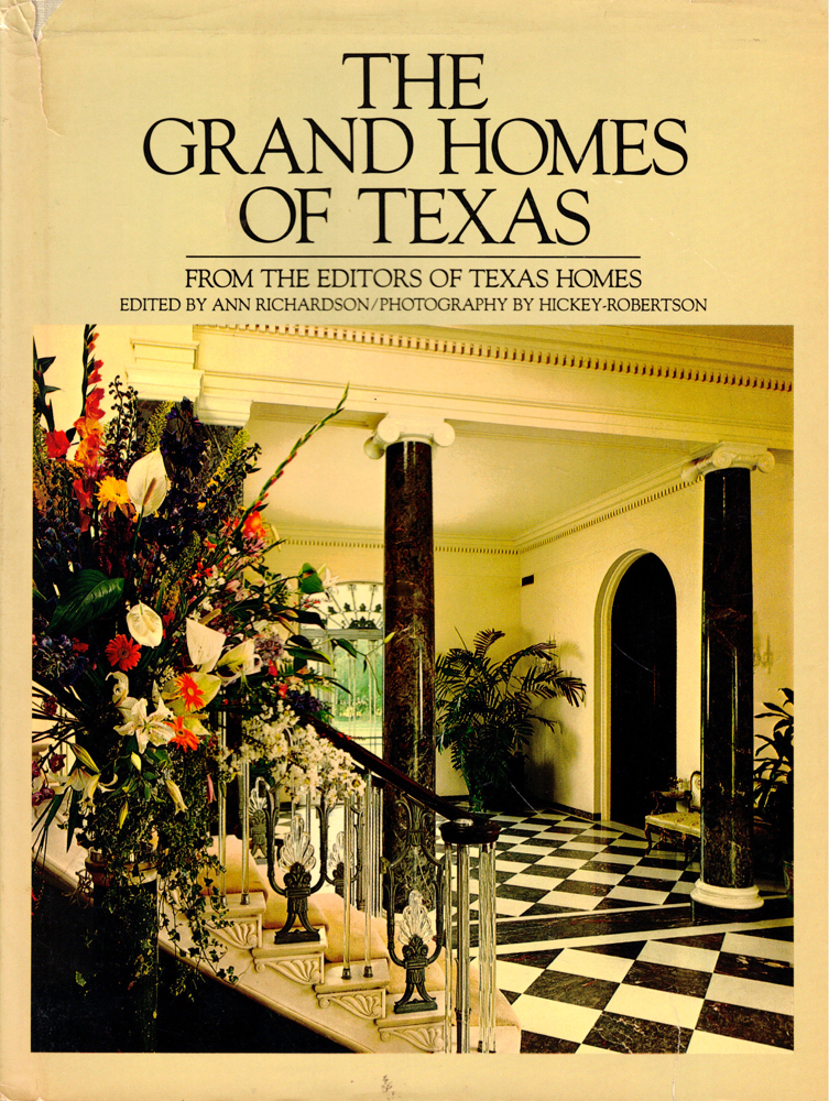 The Grand Homes of Texas. Ann Richardson and Hickey-Roberston.