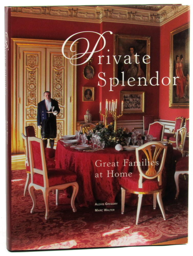 Private Splendor: Great Families at Home. Alexis Gregory, Marc Walter.