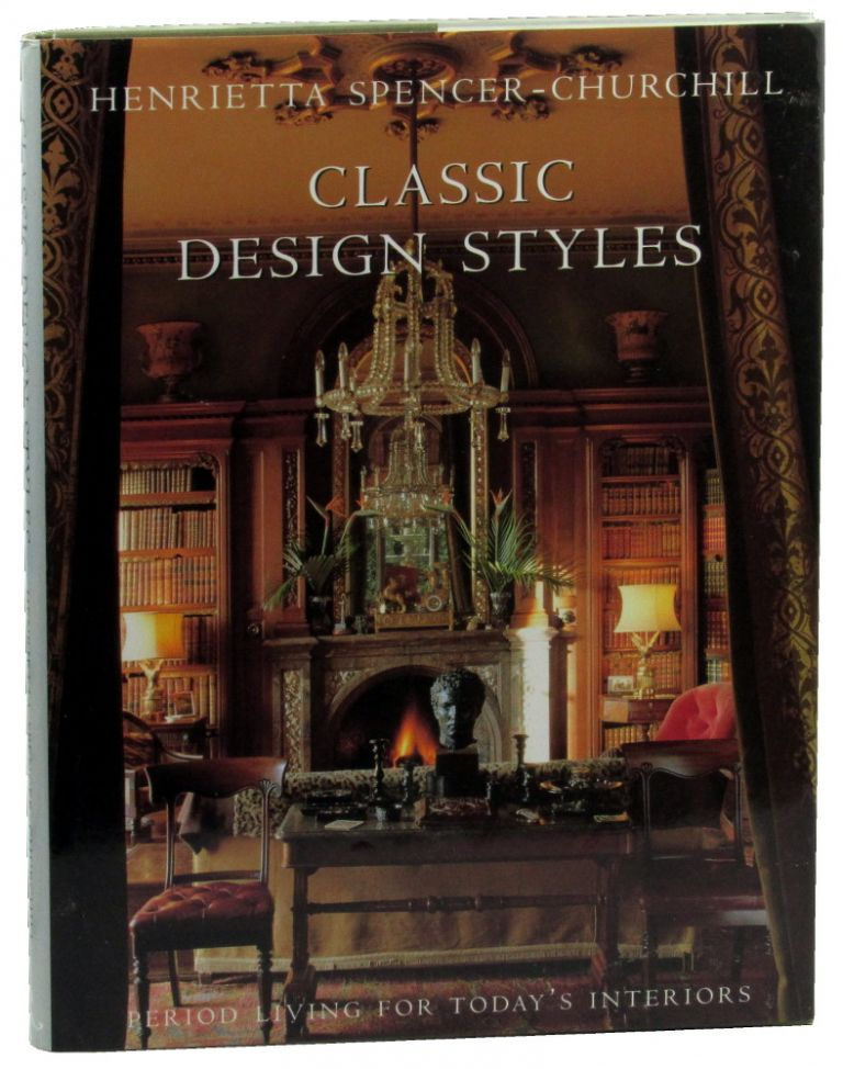 Classic Design Styles: Period Living for Today's Interiors. Henrietta Spencer-Churchill.