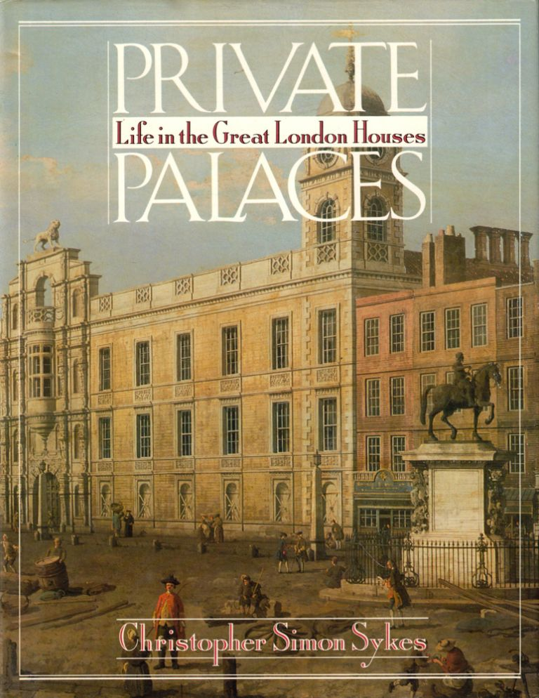 Private Palaces: Life in the Great London Houses. Christopher Simon Sykes.