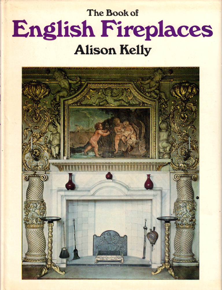 The Book of English Fireplaces. Alison Kelly.
