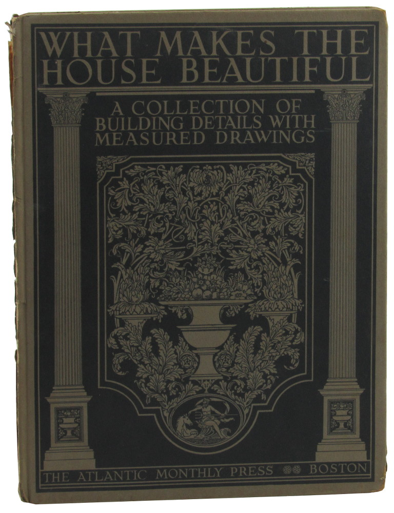 What Makes the House Beautiful: A Collection of Building details with Measured Drawings. Henrietta C. Peabody.