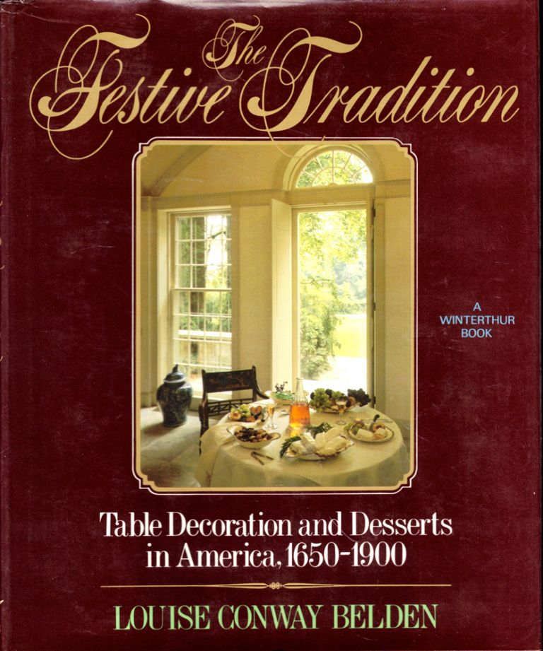 The Festive Tradition: Table Decoration and Desserts in America, 1650-1900. Louise Conway Belden.