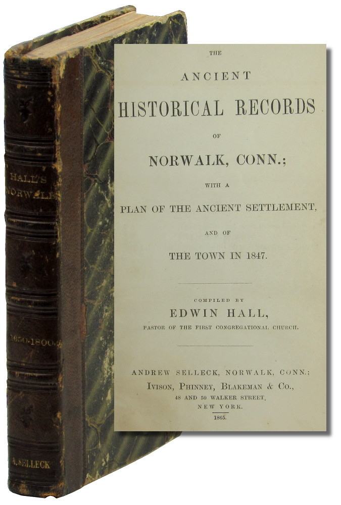 The Ancient Historical Records of Norwalk, Conn.; with a Plan of the Ancient Settlement and of the Town in 1847. Edwin Hall.