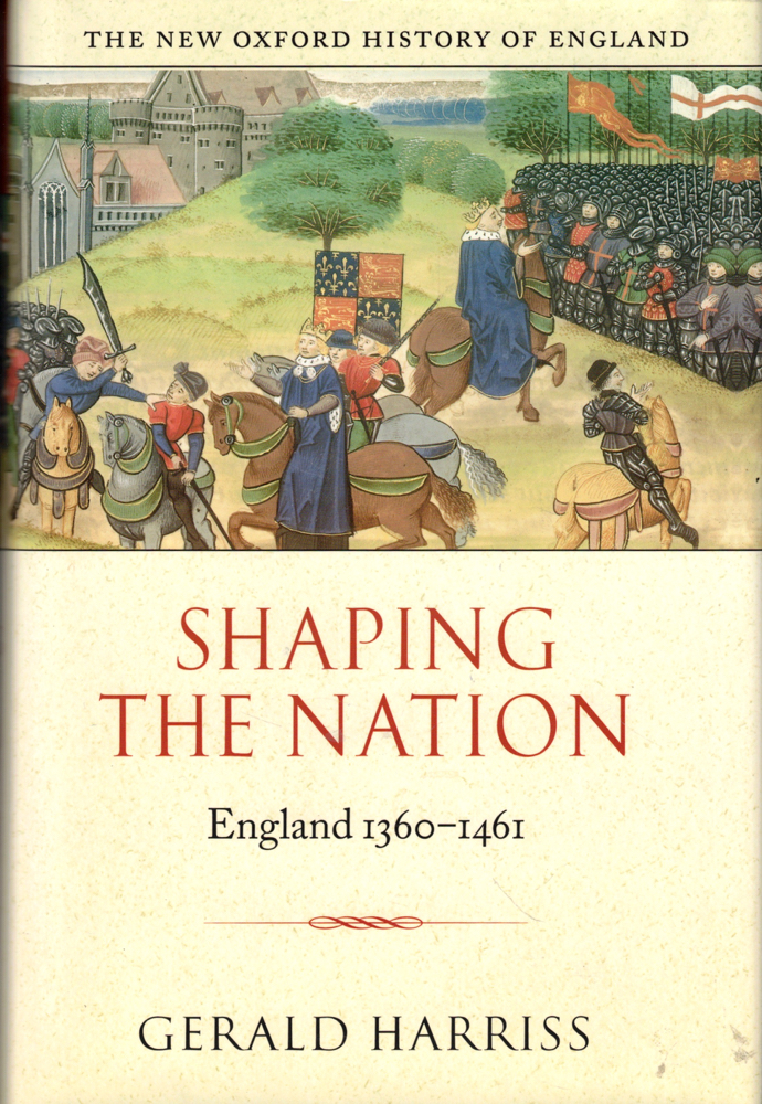 Shaping the Nation: England 1360-1461. Gerald Harriss.
