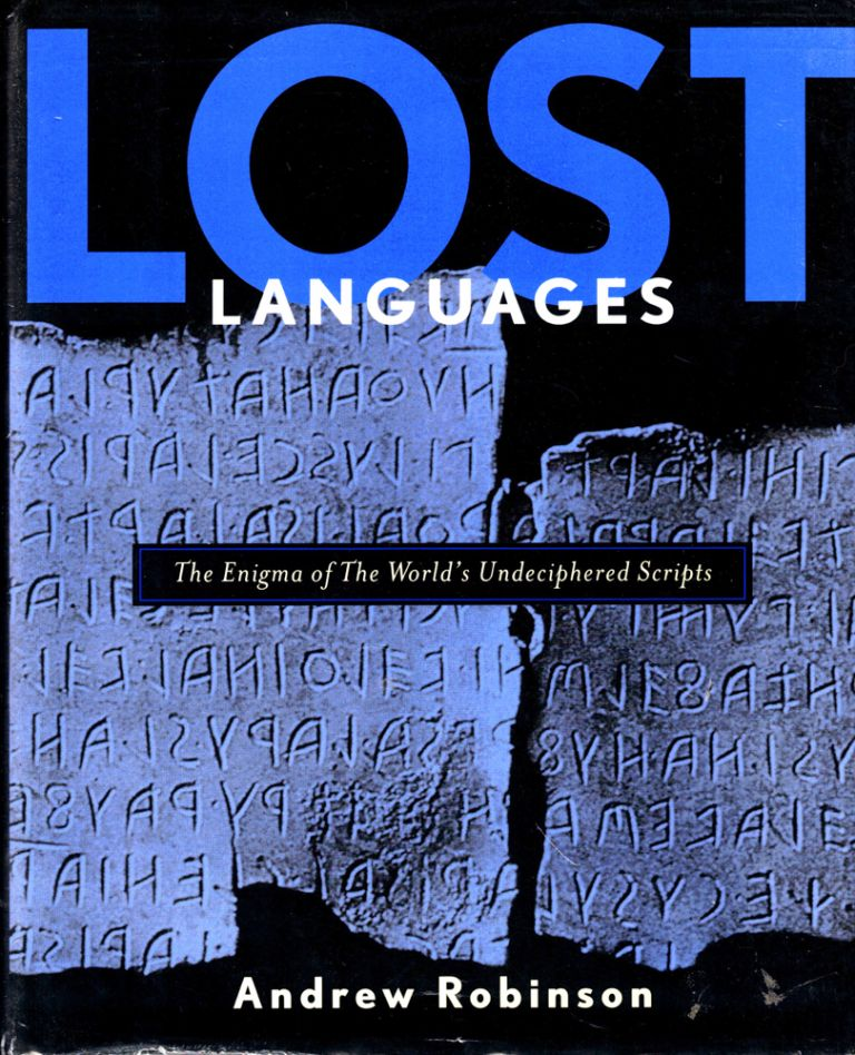 Lost Languages: The Enigma of the World's Undeciphered Scripts. Andrew Robinson.