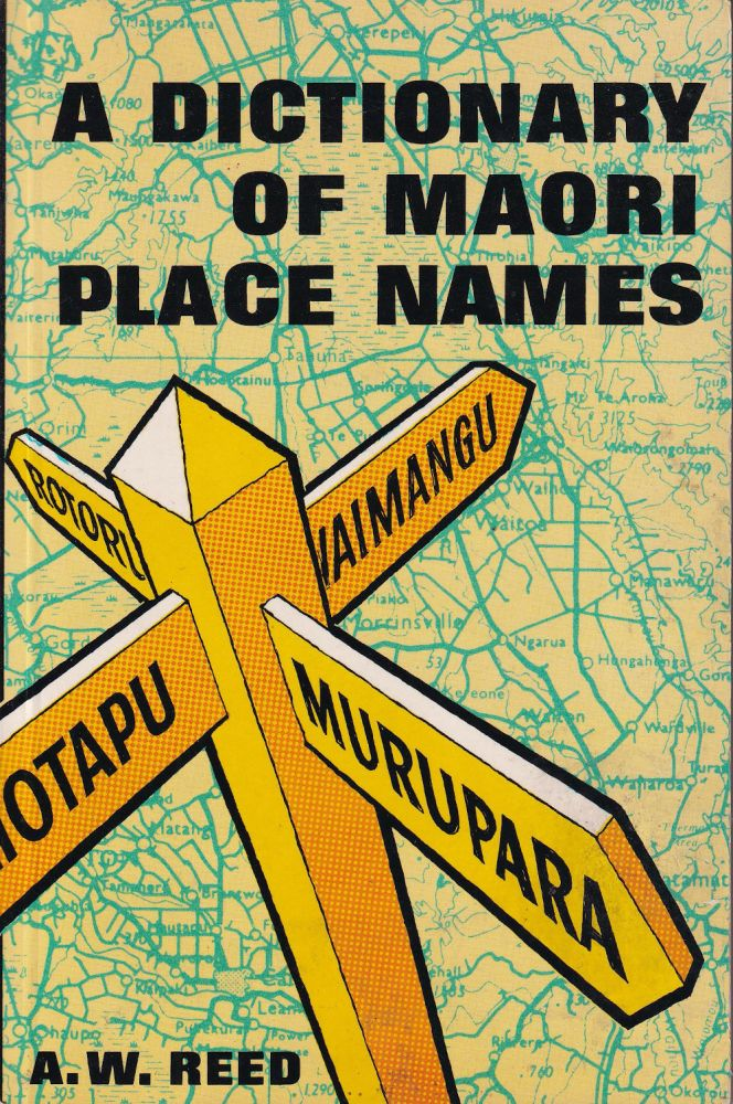 A Dictionary of Maori Place Names. A. W. Reed.