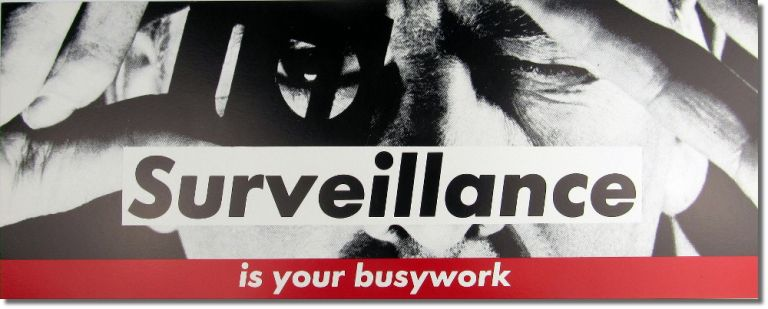 Surveillance Is Your Busy Work. Barbara Kruger.