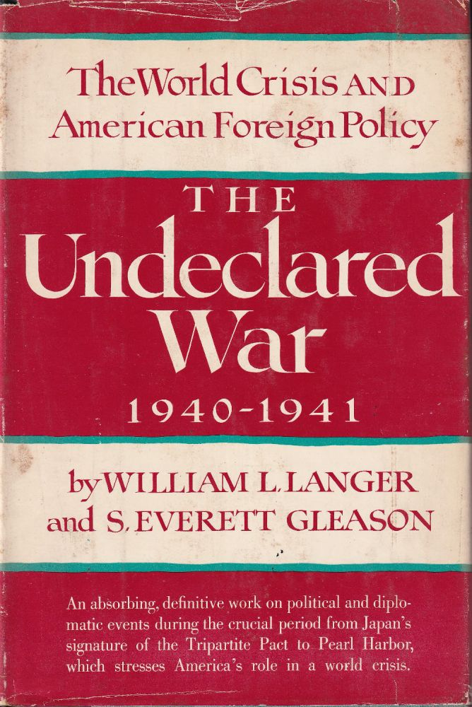 The Undeclared War 1940-1941: The World Crisis and American Foreign Policy. William L. Langer, S. Everett Gleason.