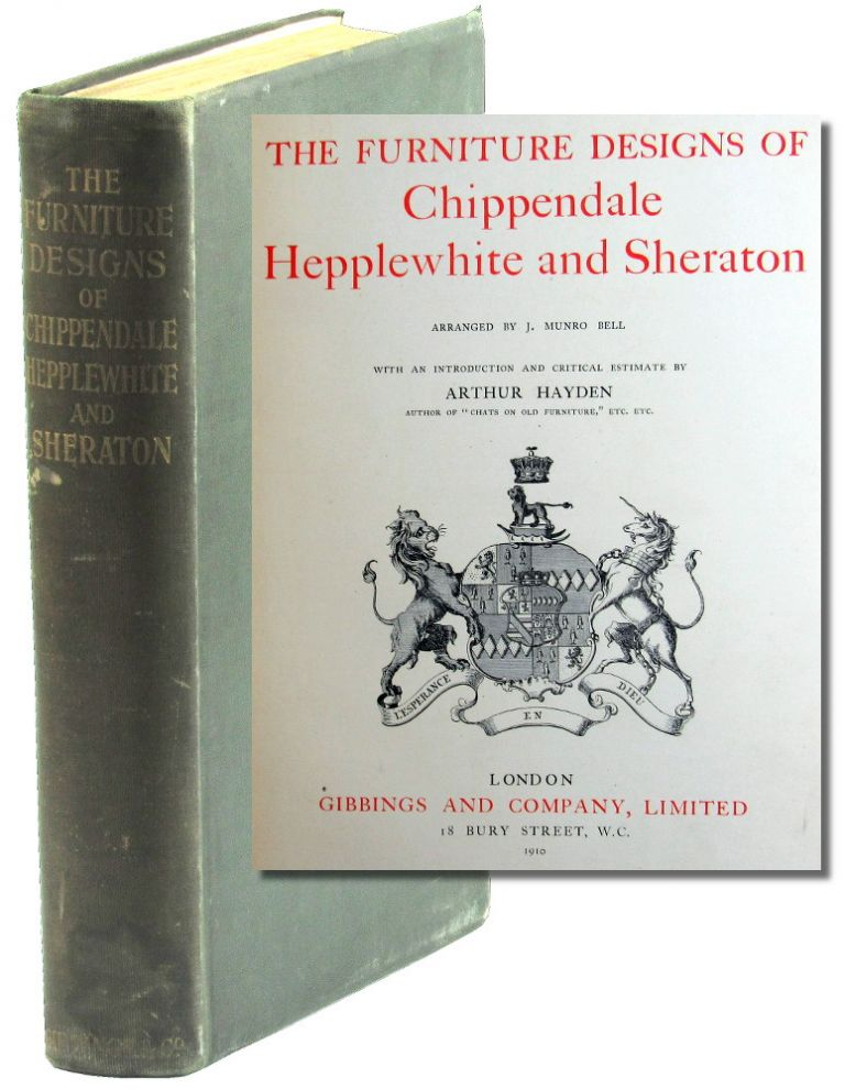 The Furniture Designs of Chippendale, Hepplewhite, and Sheraton. Munro Bell, Arthur Hayden.