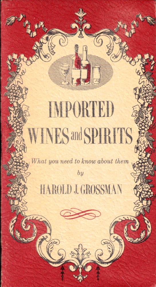 Imported Wines and Spirits: What You Need to Know About Them. Harold J. Grossman.