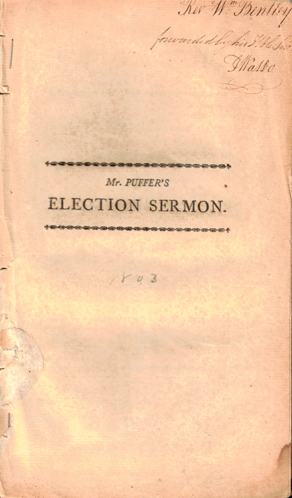 A Sermon delivered Before His Excellency Caleb Strong, Esq. Governour, His Honour Edward H. Robbins, Esq. Lt. Gov. The Honourable the Council, Senate, and House of Representatives, of the Commonwealth of Massachusetts, May 25, 1803, Being the day of General Election. Reuben Puffer.