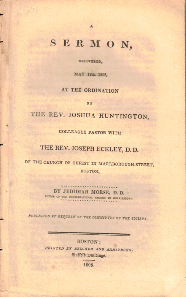 A Sermon Delivered, May 18th 1808, at the Ordination of the Rev. Joseph Eckley, D.D. of the Church of Christ in Marlborough Street, Boston. Jedidiah Morse.