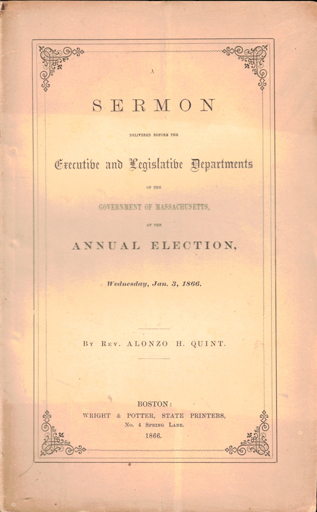 A Sermon Delivered Before the Executive and Legislative Departments of the Government of Massachusetts, at the Annual Election, Wednesday, Jan. 3, 1866. Alonzo Quint.