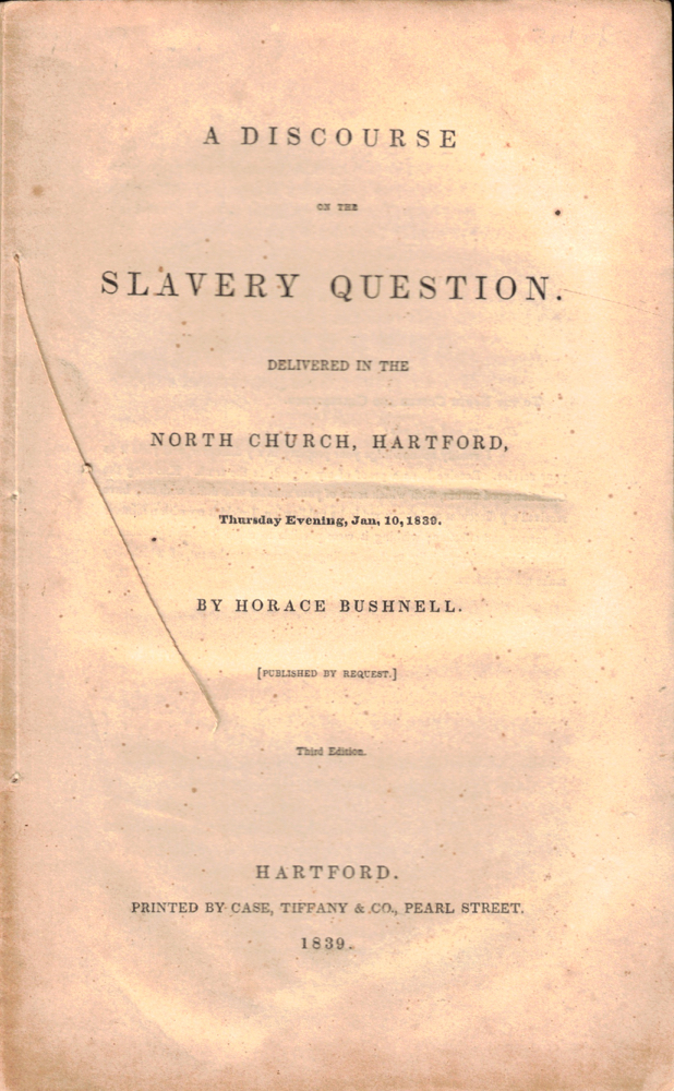 A Discourse on the Slavery Question. Delivered in the North Church, Hartford, Thursday Evening, Jan. 10, 1839. Horace Bushnell.