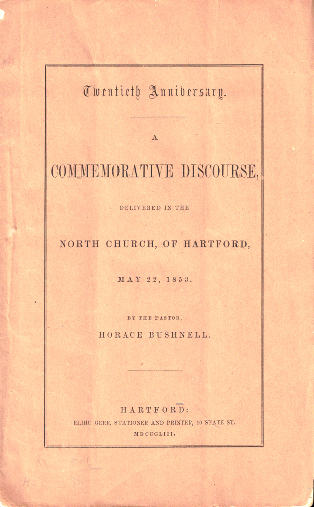 Twentieth Anniversary: A Commemorative Discourse, Delivered in the North Church, of Hartford, May 22, 1853. Horace Bushnell.