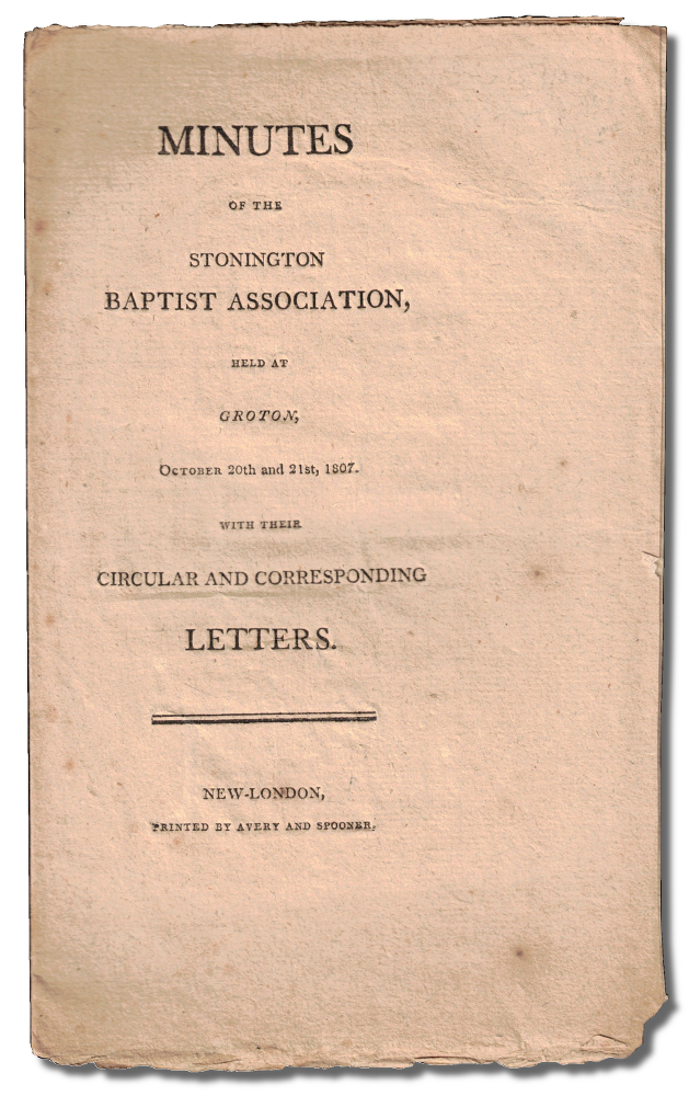 Minutes of the Stonington Baptist Association, Held at Groton, October 20th and 21st, 1807 With Their Circular and Corresponding Letters. Stonington Baptist Association.