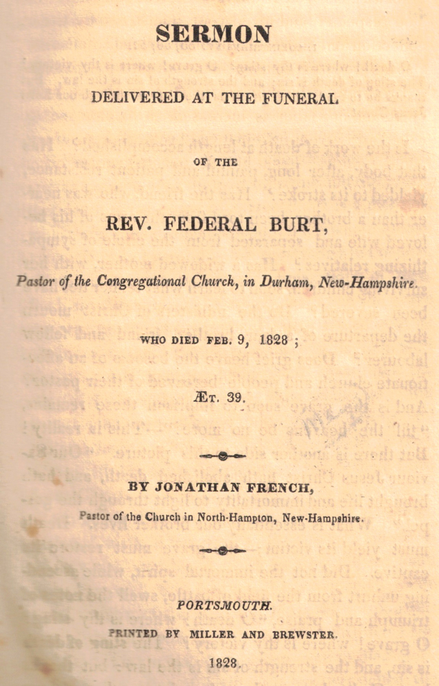 Sermon Delivered at the Funeral of the Rev. Federal Burt, Pastor of the Congregational Church, in Durham, New Hampshire Who Died Feb. 9, 1828. Jonathan French.