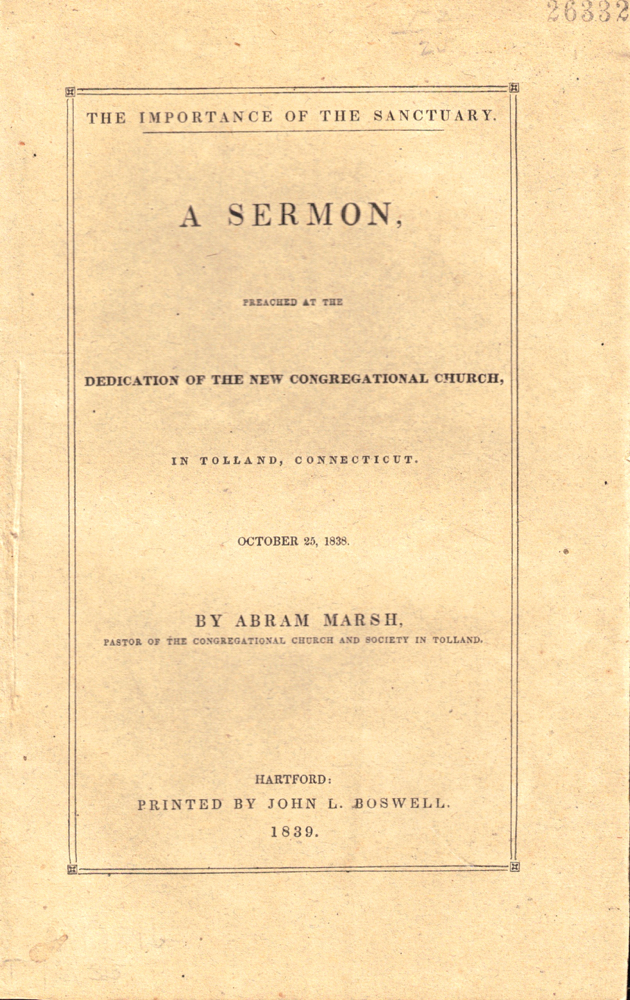 The Importance of the Sanctuary: A Sermon Preached at the dedication of the New Congregational Church, in Tolland, Connecticut October 25, 1838. Abram Marsh.