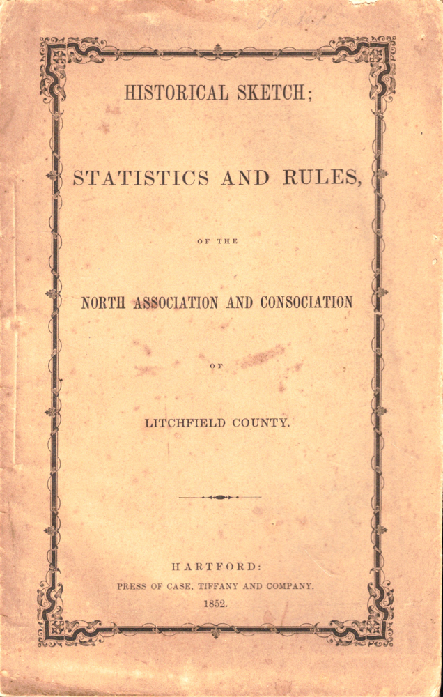 Historical Sketch: Statistics and Rules of the North Association and Consociation of Litchfield County. Abram Marsh.