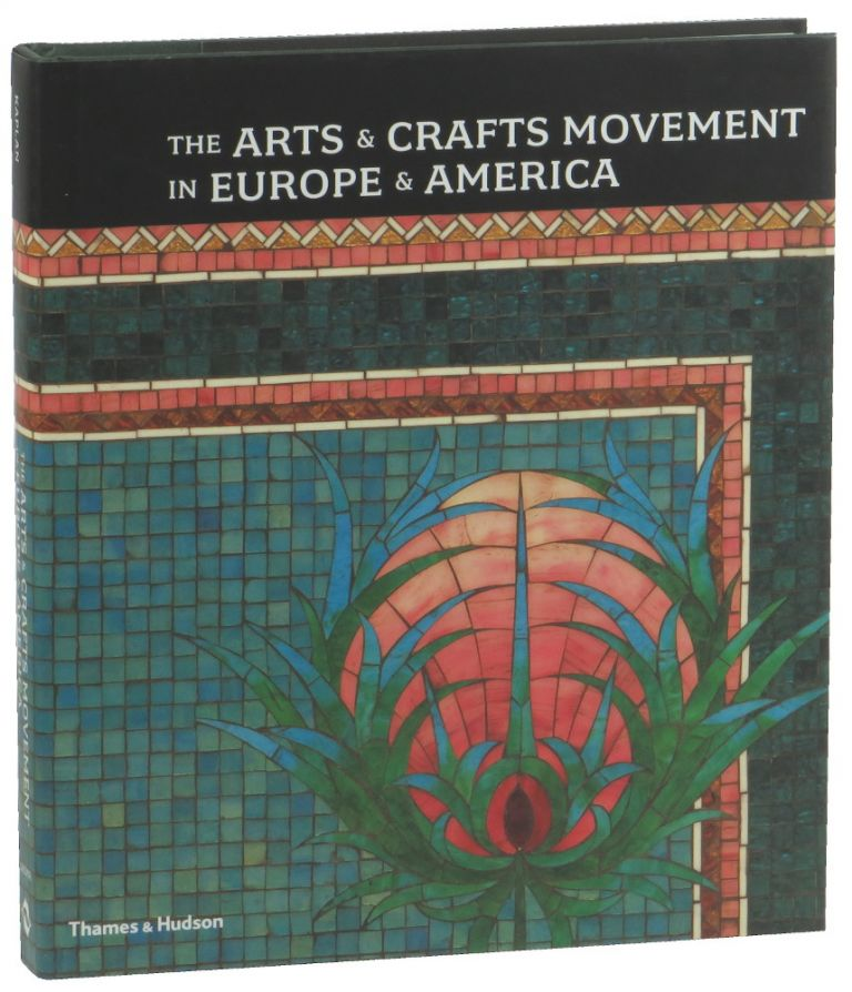 The Arts and Crafts Movement in Europe and America: Design for the Modern World 1880-1920. Wendy Kaplan.