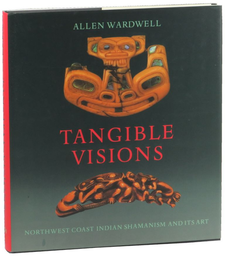 Tangible Visions: Northwest Coast Indian Shamanism and its Art. Allen Wardwell.