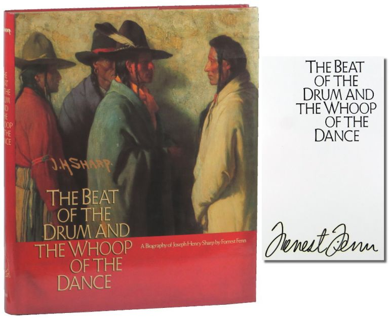 The Beat of the Drum and the Whoop of the Dance: A Study of the Life and Work of Joseph Henry Sharp. Forrest Fenn.