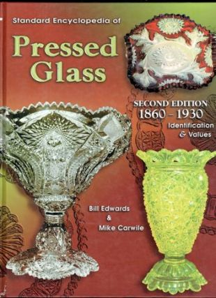 Standard Encyclopedia of Pressed Glass 1860-1930: Identification & Values. Mike Carwile, Edwards...