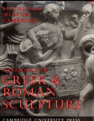 A Catalogue of the Greek and Roman Sculpture in the Fitzwilliam Museum Cambridge. Ludwig Budde,...