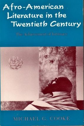 Afro-American Literature in the Twentieth Century: The Achievement of Intimacy. Michael G. Cooke