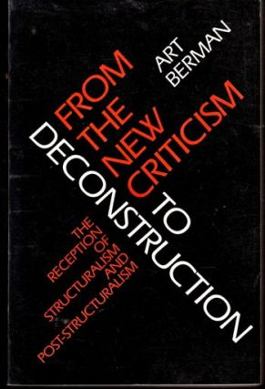 From the New Criticism to Deconstruction: The Reception of Structuralism and Post-Structuralism....