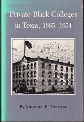 Private Black Colleges in Texas, 1865-1954 (Texas A&M Southwestern Studies). Michael R. Heintze