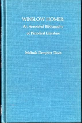 Winslow Homer : An Annotated Bibliography of Periodical Literature. Melinda Dempster Davis