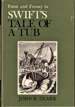 Form and Frenzy in Swift's Tale of A Tub. John R. Clark