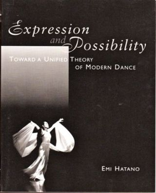 Expression and Possibility: Toward A Unified Theory of Modern Dance. Emi Hatano