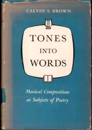 Tones Into Words: Musical Compositions as Subjects of Poetry. Calvin Brown