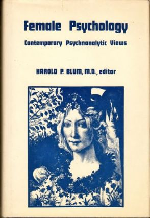 Female Psychology: Contemporary Psychoanalytic Views. Harold P. Blum