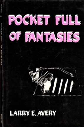 Pocket Full of Fantasies. Larry E. Avery